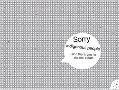 """A pattern of black dots cover the image, with the occasional red dot. In the corner are a few red dots in a white semi-circle. A speech bubble in the black dots reads """"Sorry indigenous people...and thank you for the real estate."""""""