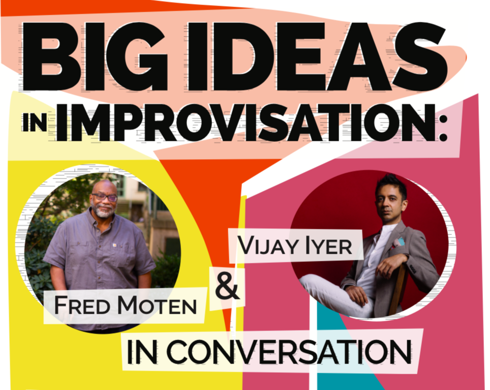 Big Ideas in Improvisation: Fred Moten & Vijay Iyer