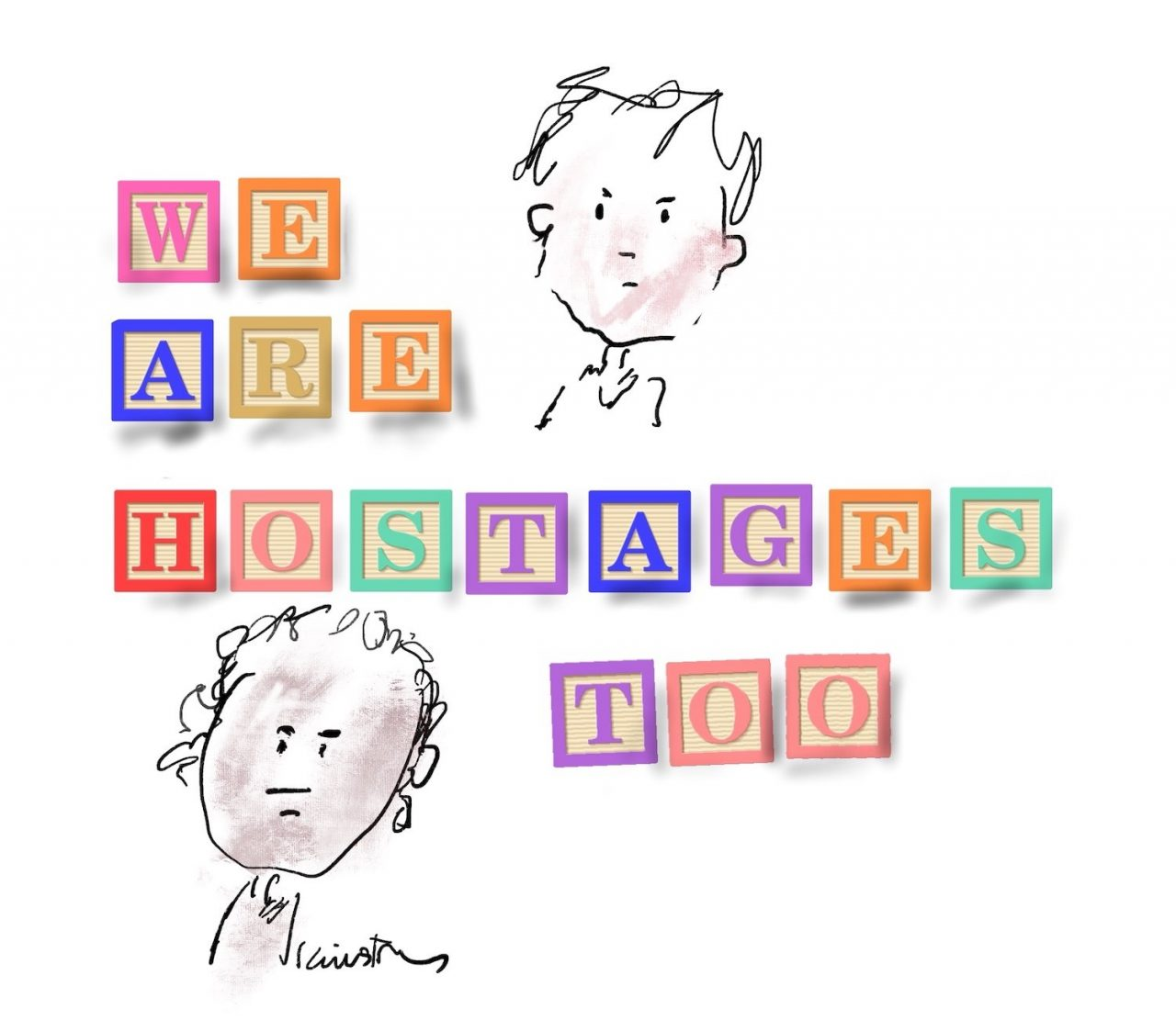 """Illustration of two children with furrowed brows. The words """"We are hostages too"""" is spelled out in letter blocks."""