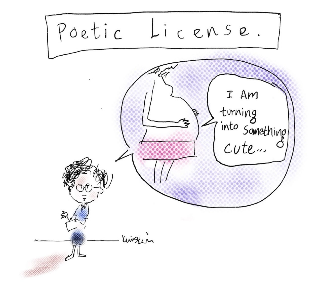 """A child reads from a piece of paper. In their speech bubble is a pregnant woman, with a speech bubble coming from her belly saying """"I am turning into something cute."""" Above the drawing are the words """"Poetic license."""""""