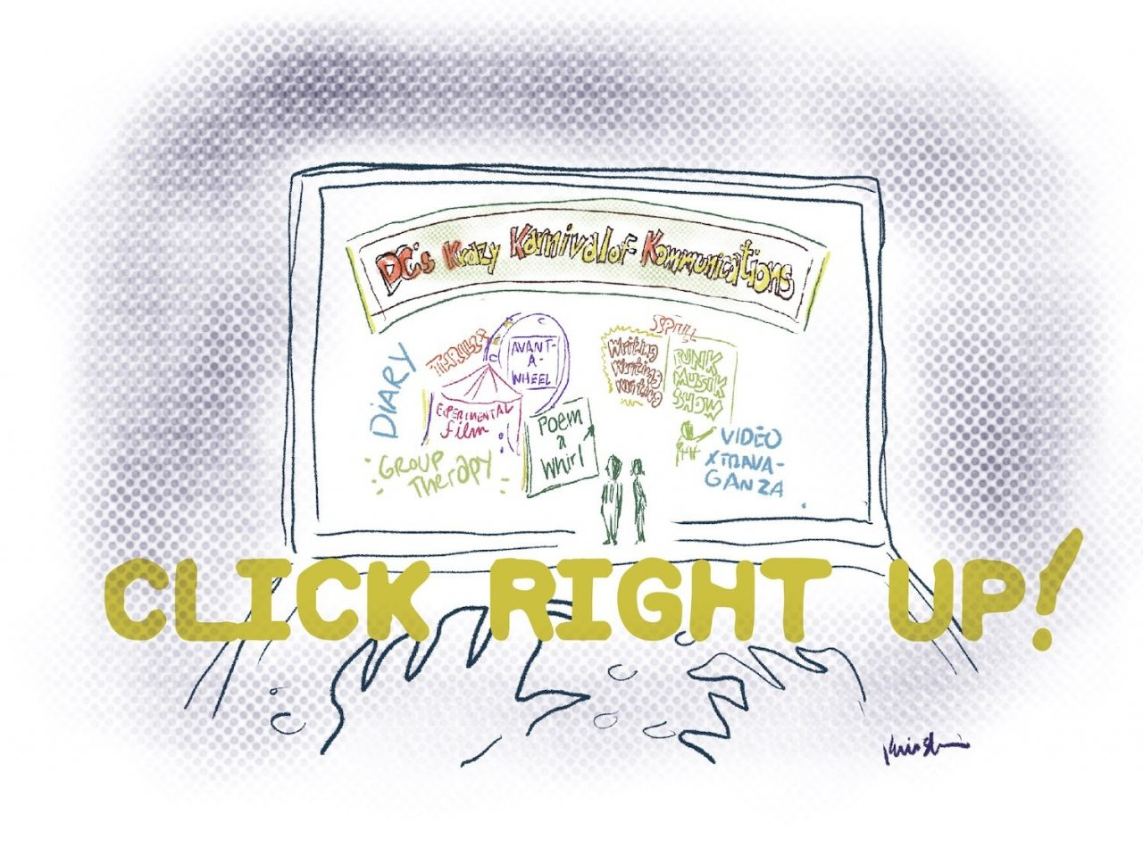 """A laptop screen shows a site called """"DC's Krazy Karnival of Kommunications"""", with a fair setting below the title. Within the fair attractions are words like """"Poem-a-Whirl"""", """"Experimental film"""", """"Punk Musik Show"""", etc. Below the drawing reads, """"CLICK RIGHT UP!"""""""